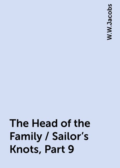 The Head of the Family / Sailor's Knots, Part 9, W.W.Jacobs