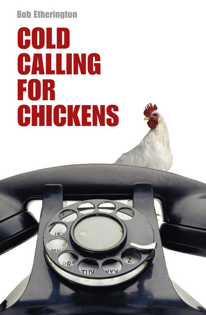 Cold Calling for Chickens, Bob Etherington