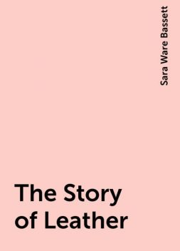 The Story of Leather, Sara Ware Bassett