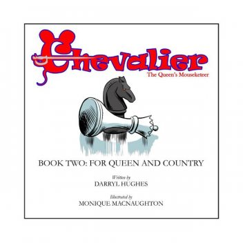 Chevalier the Queen's Mouseketeer: For Queen and Country, Darryl Hughes
