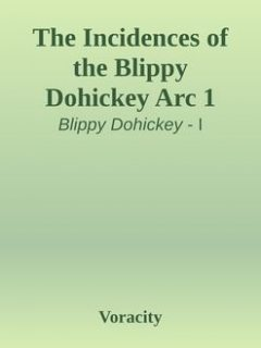 The Incidences of the Blippy Dohickey Arc 1, Voracity