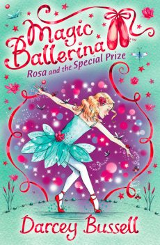 Rosa and the Special Prize (Magic Ballerina, Book 10), Darcey Bussell