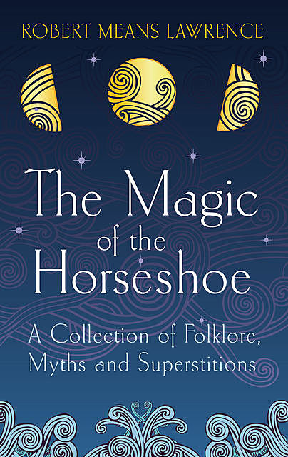 The Magic of the Horseshoe, Robert Means Lawrence