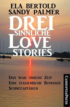Drei sinnliche Love Stories, Ela Bertold, Sandy Palmer