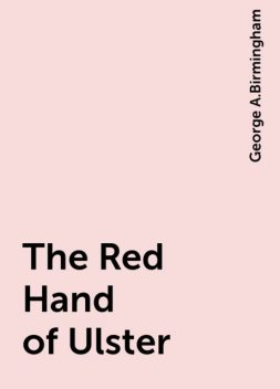 The Red Hand of Ulster, George A.Birmingham