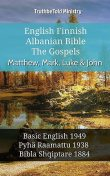 English Finnish Albanian Bible – The Gospels – Matthew, Mark, Luke & John, TruthBeTold Ministry
