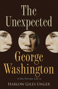 The Unexpected George Washington, Harlow Giles Unger