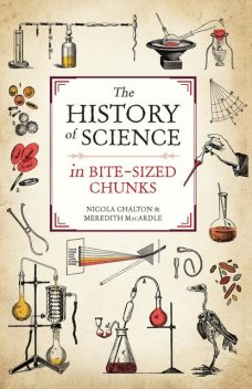 The History of Science in Bite-sized Chunks, Meredith MacArdle, Nicola Chalton