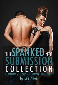 The Spanked Into Submission Collection, Lee Allen