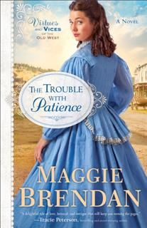 Trouble with Patience (Virtues and Vices of the Old West Book #1), Maggie Brendan