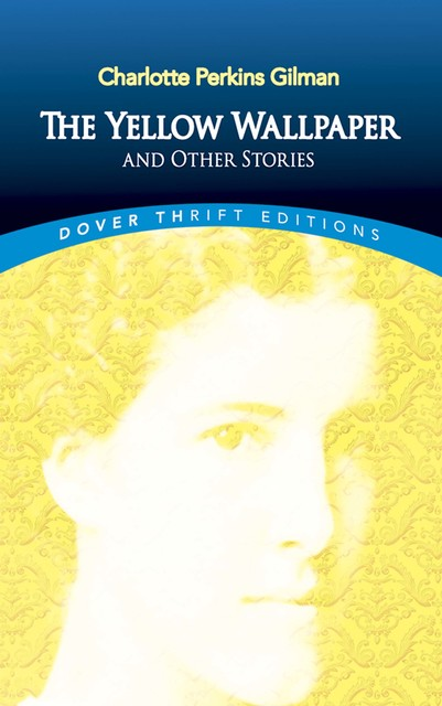 The Yellow Wallpaper and Other Stories, Charlotte Perkins Gilman