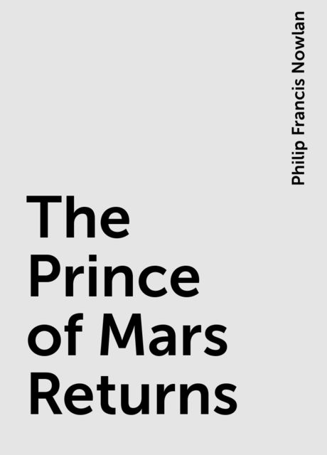 The Prince of Mars Returns, Philip Francis Nowlan