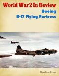 World War 2 In Review: Boeing B-17 Flying Fortress No. 1, Merriam Press