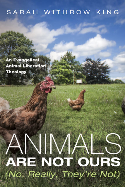 Animals Are Not Ours (No, Really, They're Not), Sarah Withrow King
