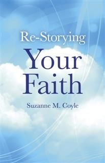 Re-Storying Your Faith, Suzanne M. Coyle