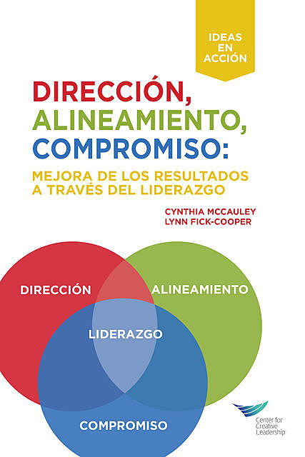 Direction, Alignment, Commitment: Achieving Better Results Through Leadership (Spanish), Cynthia D. McCauley, Lynn Fick-Cooper