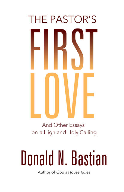 The Pastor's First Love, Donald N.Bastian