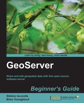 GeoServer Beginner's Guide, Stefano Iacovella, Brian Youngblood
