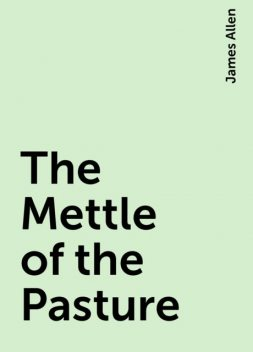 The Mettle of the Pasture, James Allen