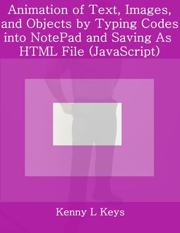 Animation of Text, Images, and Objects by Typing Codes into NotePad and Saving As HTML File (JavaScript), Kenny L Keys