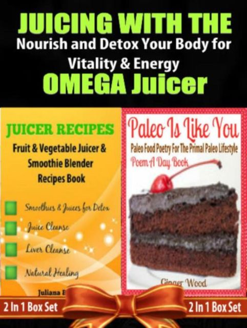 Juicing with the Omega Juicer: Nourish and Detox Your Body for Vitality and Energy – 4 In 1 Box Set, Juliana Baldec