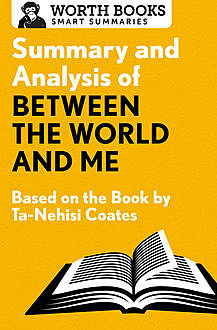 Summary and Analysis of Between the World and Me, Worth Books