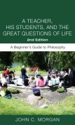 A Teacher, His Students, and the Great Questions of Life, Second Edition, John Morgan