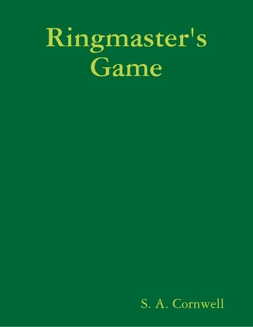 Ringmaster's Game, S.A.Cornwell