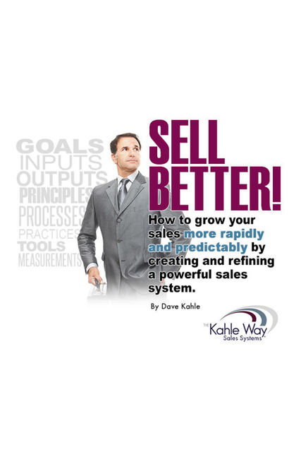 Sell Better!, Dave Kahle