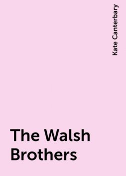 The Walsh Brothers, Kate Canterbary