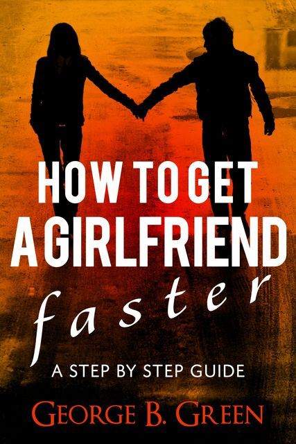 How To Get A Girlfriend Faster, George Green