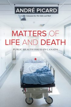 Matters of Life and Death, André Picard