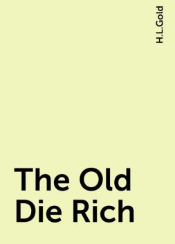 The Old Die Rich, H.L.Gold