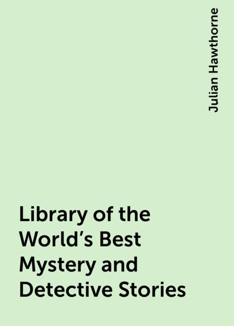 Library of the World's Best Mystery and Detective Stories, Julian Hawthorne