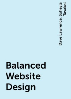 Balanced Website Design, Dave Lawrence, Soheyla Tavakol