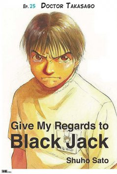 Give My Regards to Black Jack – Ep.15 Self-Centered (English version), Shuho Sato