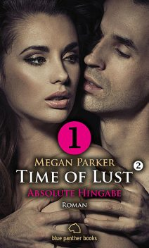 Time of Lust | Band 2 | Teil 1 | Absolute Hingabe | Roman, Megan Parker