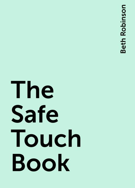 The Safe Touch Book, Beth Robinson