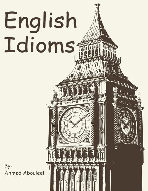 English Idioms, Ahmed Abouleel