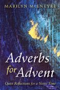 Adverbs for Advent, Marilyn McEntyre