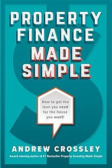 Property Finance Made Simple, Andrew Crossley