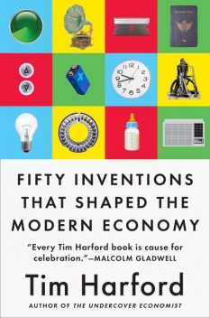Fifty Inventions That Shaped the Modern Economy, Tim Harford