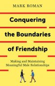 Conquering the Boundaries of Friendship, Mark Roman