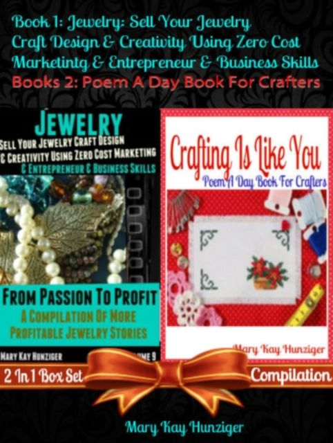 Jewelry: Sell Your Jewelry Craft Design & Creativity Using Zero Cost Marketing Entrepreneur & Business Skills + Crafting Is Like You (Poem A Day Craft Poetry), Mary Kay Hunziger