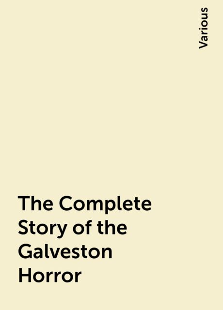 The Complete Story of the Galveston Horror, Various