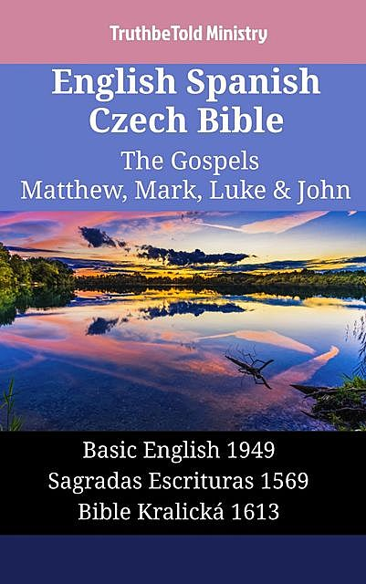 English Spanish Czech Bible – The Gospels – Matthew, Mark, Luke & John, Truthbetold Ministry