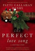 The Perfect Love Song, Patti Callahan Henry