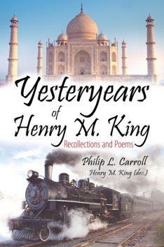 Yesteryears of Henry M. King, Philip L.Carroll