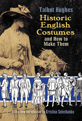 Historic English Costumes and How to Make Them, Talbot Hughes