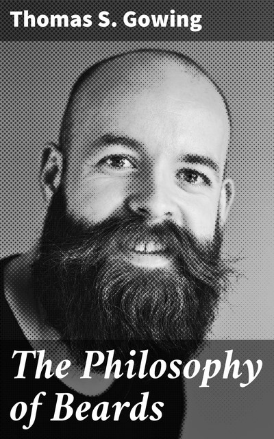 The Philosophy of Beards, Thomas S. Gowing